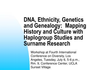 DNA, Ethnicity, Genetics and Genealogy:  Mapping History and Culture with Haplogroup Studies and Surname Research