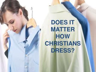 DOES IT MATTER HOW CHRISTIANS DRESS