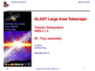 GLAST Large Area Telescope:  Tracker Subsystem WBS 4.1.4  6F: Tray assembly  A. Brez I.N.F.N. Pisa  Brezpifn.it