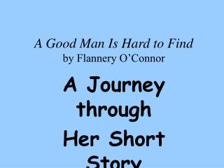 A Good Man Is Hard to Find by Flannery O Connor