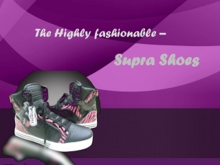 The highly fashionable Supra shoes