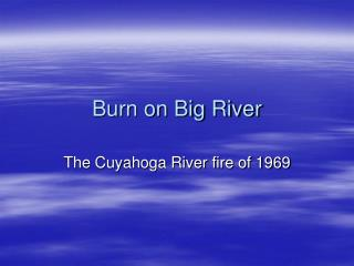 Burn on Big River