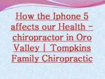 How the Iphone 5 affects our Health - chiropractor in Oro Va