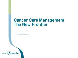 Cancer Care Management The New Frontier