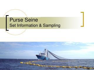 Purse Seine Set Information  Sampling