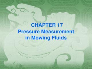 CHAPTER 17 Pressure Measurement  in Mowing Fluids