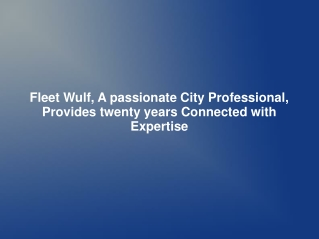 Fleet Wulf, A passionate City Professional, Provides twenty