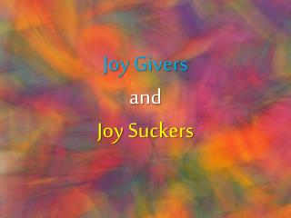 Joy Givers  and  Joy Suckers