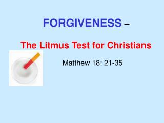 FORGIVENESS     The Litmus Test for Christians