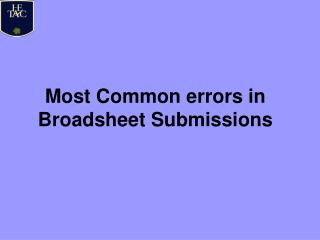 Most Common errors in Broadsheet Submissions