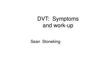 DVT:  Symptoms and work-up