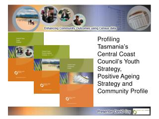 Profiling Tasmania s  Central Coast Council s Youth Strategy,  Positive Ageing Strategy and Community Profile