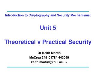 Introduction to Cryptography and Security Mechanisms:   Unit 5  Theoretical v Practical Security