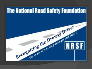 Recognizing the Drowsy Driver                You as the driver, the passenger and others