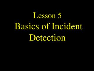Lesson 5  Basics of Incident Detection