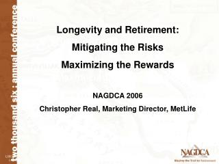 Longevity and Retirement: Mitigating the Risks  Maximizing the Rewards