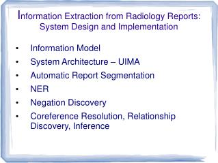 Information Extraction from Radiology Reports: System Design and Implementation