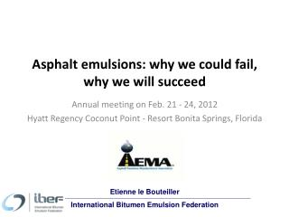 Asphalt emulsions: why we could fail, why we will succeed