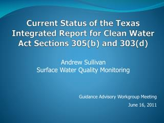Current Status of the Texas Integrated Report for Clean Water Act Sections 305b and 303d