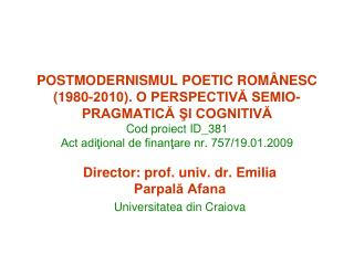 POSTMODERNISMUL POETIC ROM NESC 1980-2010. O PERSPECTIVA SEMIO-PRAGMATICA SI COGNITIVA Cod proiect ID_381 Act aditional