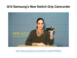 Samsung HMX-Q10 First Review