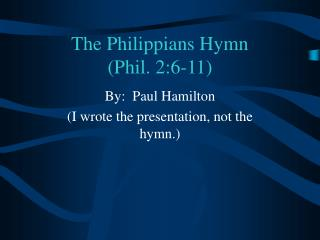 The Philippians Hymn  Phil. 2:6-11