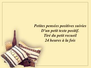 Petites pens es positives suivies Dun petit texte positif. Tir  du petit recueil 24 heures   la fois