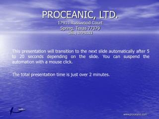 PROCEANIC, LTD. 17911 Russwood Court Spring, Texas 77379 281 379-2033