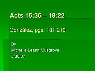 Acts 15:36   18:22  Gonz lez, pgs. 181-210
