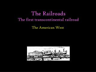 The Railroads The first transcontinental railroad