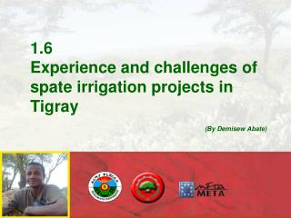 1.6  Experience and challenges of  spate irrigation projects in Tigray               By Demisew Abate