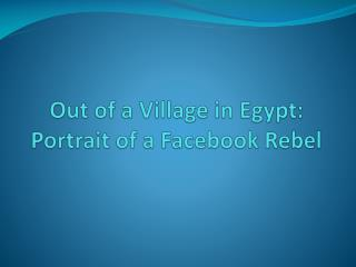 Out of a Village in Egypt: Portrait of a Facebook Rebel