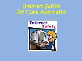 Internet Safety By: Cami Abernathy