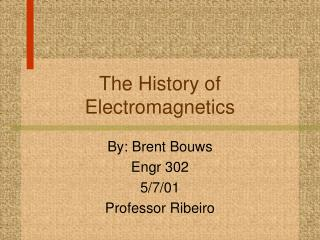 The History of Electromagnetics