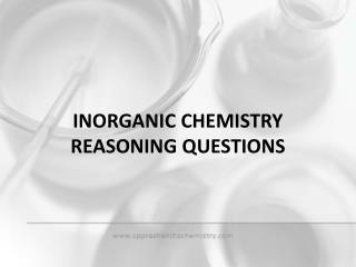 INORGANIC CHEMISTRY                          REASONING QUESTIONS
