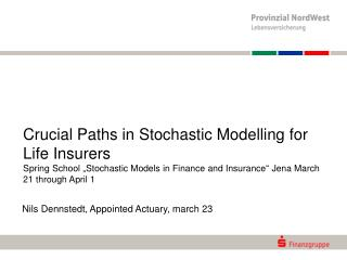 Crucial Paths in Stochastic Modelling for Life Insurers Spring School  Stochastic Models in Finance and Insurance  Jena