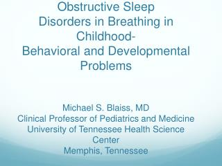 Obstructive Sleep Disorders in Breathing in Childhood- Behavioral and Developmental Problems    Michael S. Blaiss, MD Cl