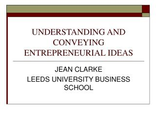 UNDERSTANDING AND CONVEYING ENTREPRENEURIAL IDEAS