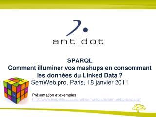 SPARQL Comment illuminer vos mashups en consommant les donn es du Linked Data  SemWeb.pro, Paris, 18 janvier 2011
