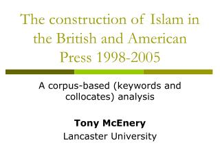 The construction of Islam in the British and American Press 1998-2005