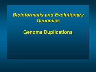 Bioinformatis and Evolutionary Genomics  Genome Duplications