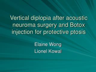 Vertical diplopia after acoustic neuroma surgery and Botox injection for protective ptosis