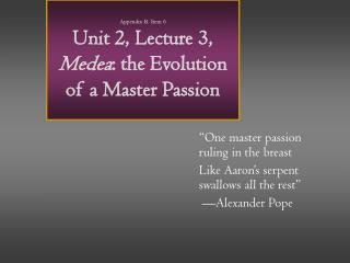 Appendix B. Item 6 Unit 2, Lecture 3, Medea: the Evolution of a Master Passion