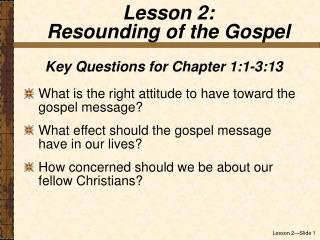 Key Questions for Chapter 1:1-3:13 What is the right attitude to have toward the gospel message What effect should the g