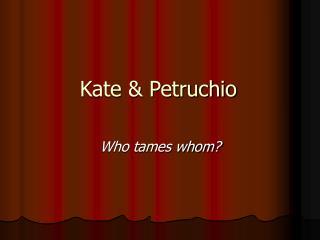 Kate  Petruchio