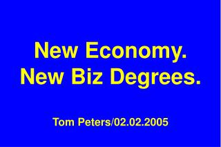 New Economy. New Biz Degrees.  Tom Peters