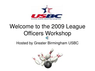 Welcome to the 2009 League Officers Workshop