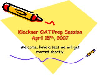 Kleckner OAT Prep Session April 18th, 2007