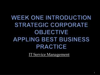 Week One Introduction Strategic Corporate Objective Appling Best Business Practice