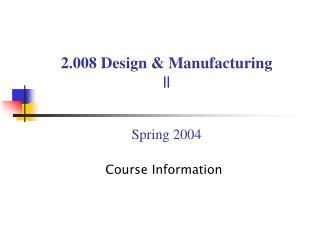 2.008 Design  Manufacturing    Spring 2004
